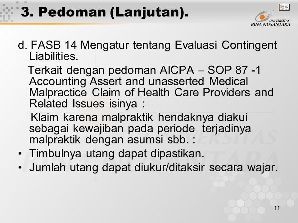 11 3. Pedoman (Lanjutan). d. FASB 14 Mengatur tentang Evaluasi Contingent Liabilities. Terkait dengan pedoman AICPA – SOP 87 -1 Accounting Assert and