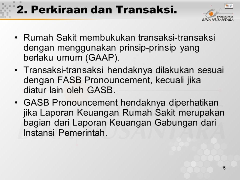 5 2. Perkiraan dan Transaksi. Rumah Sakit membukukan transaksi-transaksi dengan menggunakan prinsip-prinsip yang berlaku umum (GAAP). Transaksi-transa