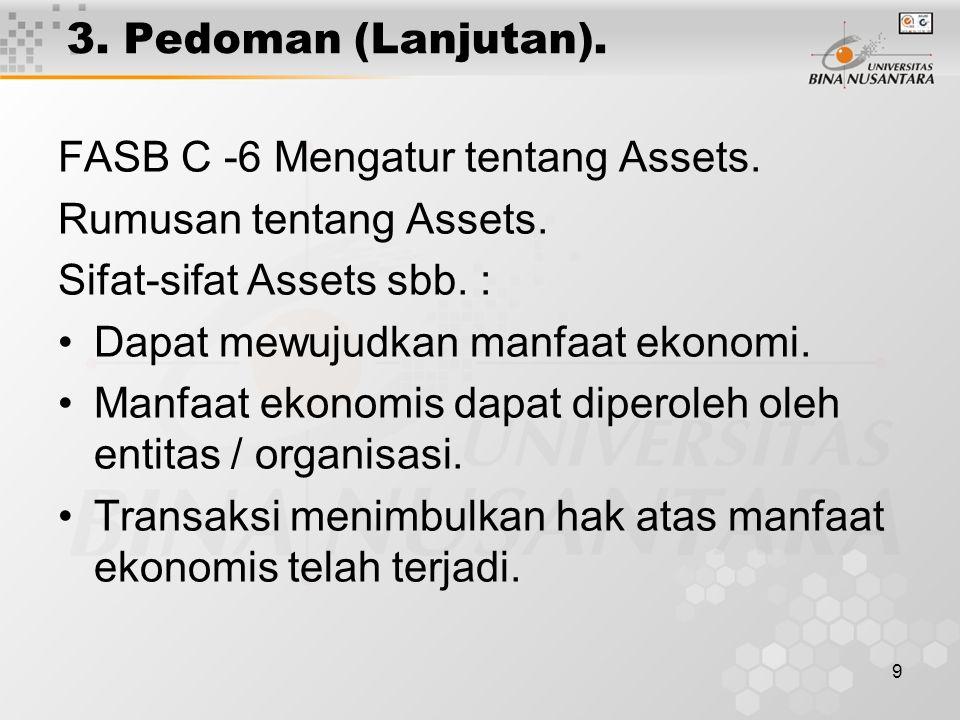 9 3. Pedoman (Lanjutan). FASB C -6 Mengatur tentang Assets. Rumusan tentang Assets. Sifat-sifat Assets sbb. : Dapat mewujudkan manfaat ekonomi. Manfaa