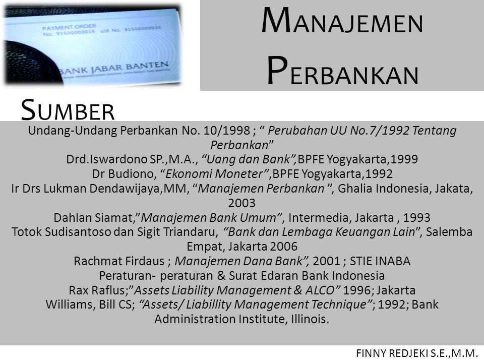 "M ANAJEMEN P ERBANKAN FINNY REDJEKI S.E.,M.M. Undang-Undang Perbankan No. 10/1998 ; "" Perubahan UU No.7/1992 Tentang Perbankan"" Drd.Iswardono SP.,M.A."