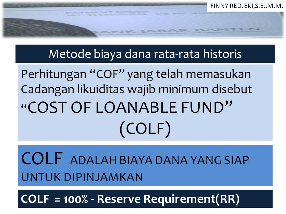 """Metode biaya dana rata-rata historis Perhitungan """"COF"""" yang telah memasukan Cadangan likuiditas wajib minimum disebut """" COST OF LOANABLE FUND"""" (COLF)"""