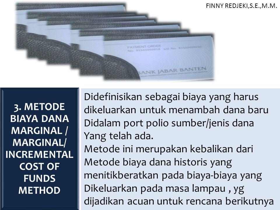 3. METODE BIAYA DANA MARGINAL / MARGINAL/ INCREMENTAL COST OF FUNDS METHOD Didefinisikan sebagai biaya yang harus dikeluarkan untuk menambah dana baru