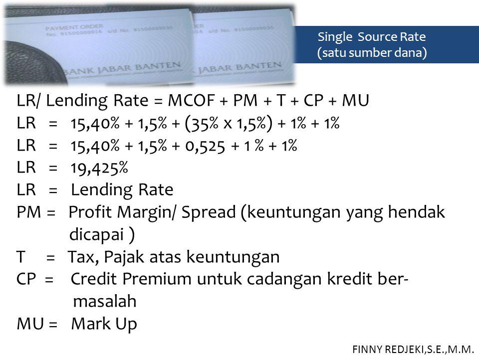 Single Source Rate (satu sumber dana) LR/ Lending Rate = MCOF + PM + T + CP + MU LR = 15,40% + 1,5% + (35% x 1,5%) + 1% + 1% LR = 15,40% + 1,5% + 0,52