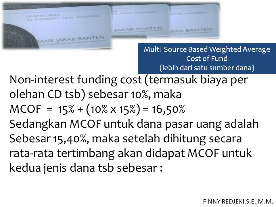 Multi Source Based Weighted Average Cost of Fund (lebih dari satu sumber dana) Non-interest funding cost (termasuk biaya per olehan CD tsb) sebesar 10
