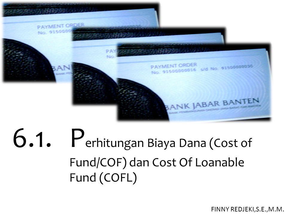 6.1. P erhitungan Biaya Dana (Cost of Fund/COF) dan Cost Of Loanable Fund (COFL) FINNY REDJEKI,S.E.,M.M.