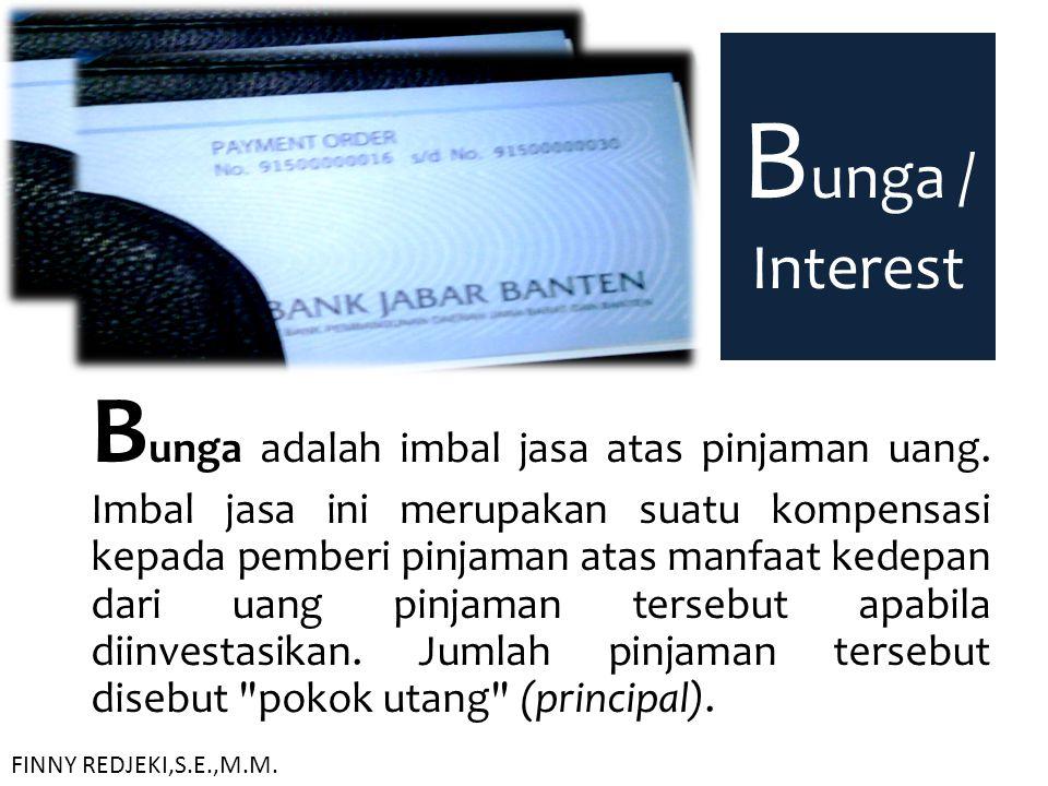 B unga / Interest B unga adalah imbal jasa atas pinjaman uang. Imbal jasa ini merupakan suatu kompensasi kepada pemberi pinjaman atas manfaat kedepan