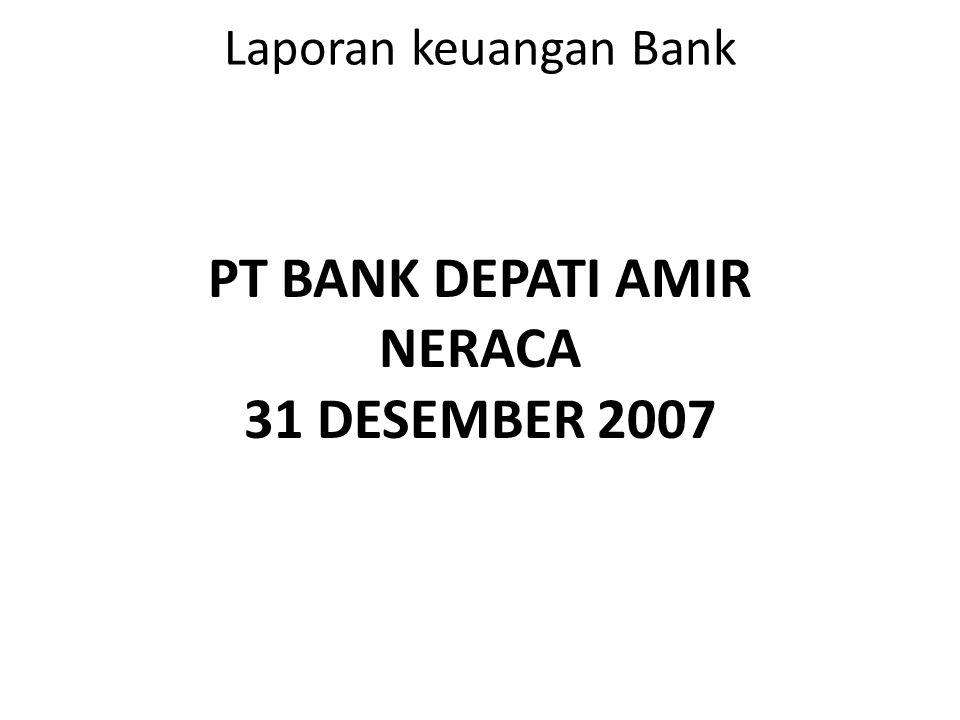 Laporan keuangan Bank PT BANK DEPATI AMIR NERACA 31 DESEMBER 2007