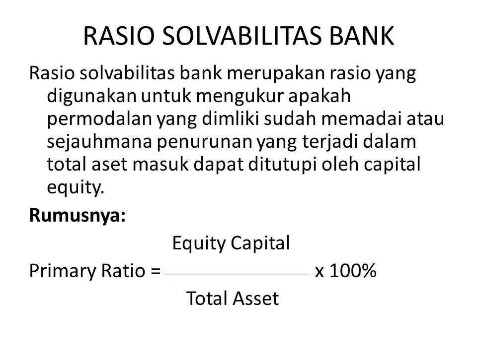 RASIO SOLVABILITAS BANK Rasio solvabilitas bank merupakan rasio yang digunakan untuk mengukur apakah permodalan yang dimliki sudah memadai atau sejauh