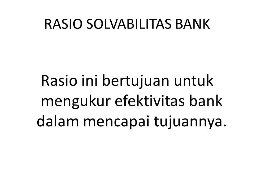 RASIO SOLVABILITAS BANK Rasio ini bertujuan untuk mengukur efektivitas bank dalam mencapai tujuannya.