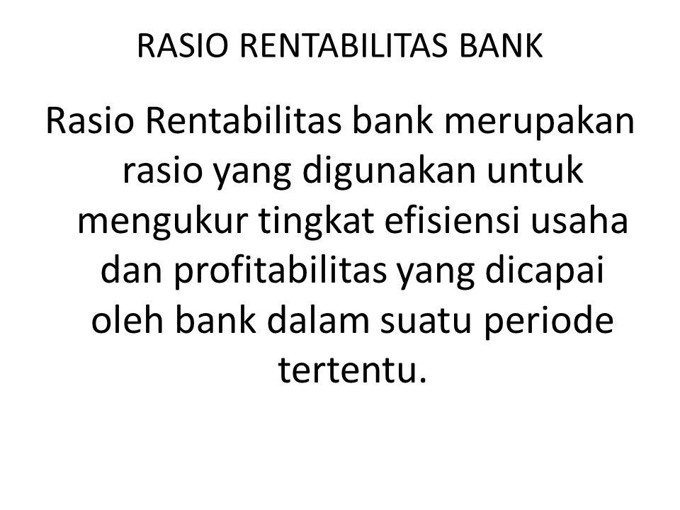 RASIO RENTABILITAS BANK Rasio Rentabilitas bank merupakan rasio yang digunakan untuk mengukur tingkat efisiensi usaha dan profitabilitas yang dicapai