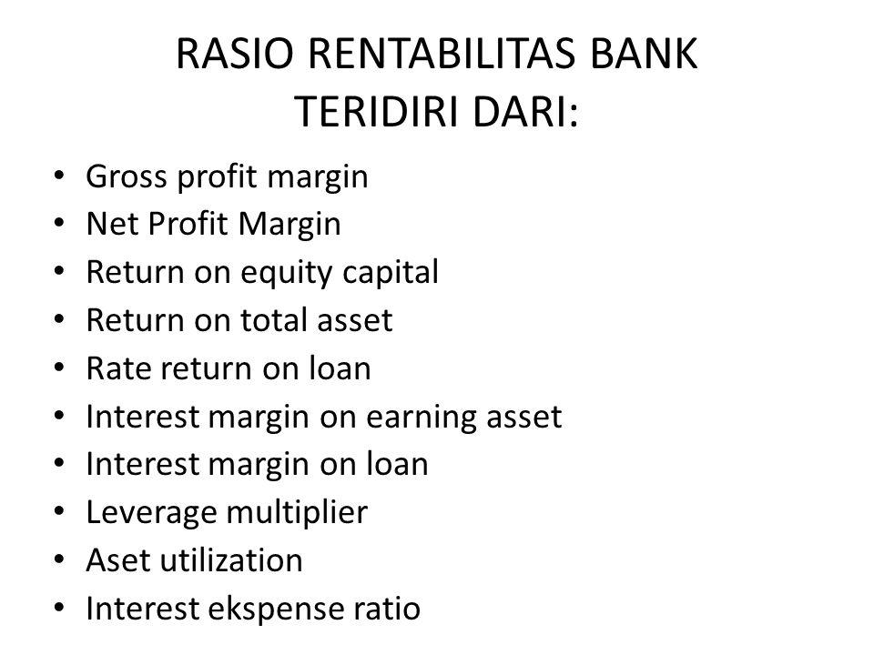 RASIO RENTABILITAS BANK TERIDIRI DARI: Gross profit margin Net Profit Margin Return on equity capital Return on total asset Rate return on loan Intere
