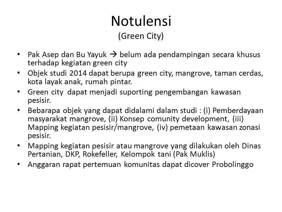 Notulensi (Green City) Pak Asep dan Bu Yayuk  belum ada pendampingan secara khusus terhadap kegiatan green city Objek studi 2014 dapat berupa green c
