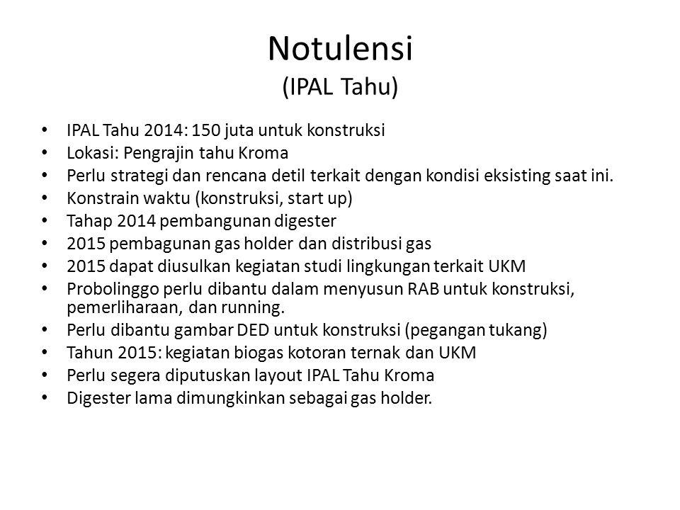 Notulensi (IPAL Tahu) IPAL Tahu 2014: 150 juta untuk konstruksi Lokasi: Pengrajin tahu Kroma Perlu strategi dan rencana detil terkait dengan kondisi e