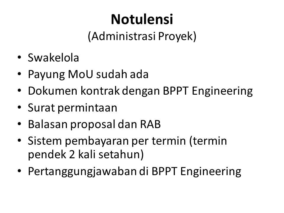 Notulensi (Administrasi Proyek) Swakelola Payung MoU sudah ada Dokumen kontrak dengan BPPT Engineering Surat permintaan Balasan proposal dan RAB Siste