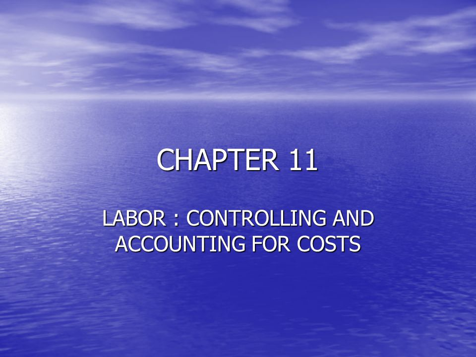 CHAPTER 11 LABOR : CONTROLLING AND ACCOUNTING FOR COSTS