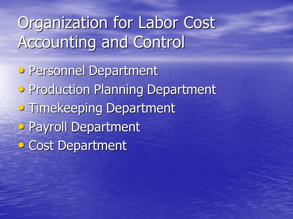 Organization for Labor Cost Accounting and Control Personnel Department Personnel Department Production Planning Department Production Planning Department Timekeeping Department Timekeeping Department Payroll Department Payroll Department Cost Department Cost Department