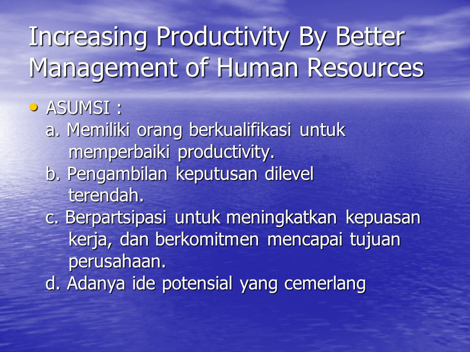 Increasing Productivity By Better Management of Human Resources ASUMSI : ASUMSI : a.