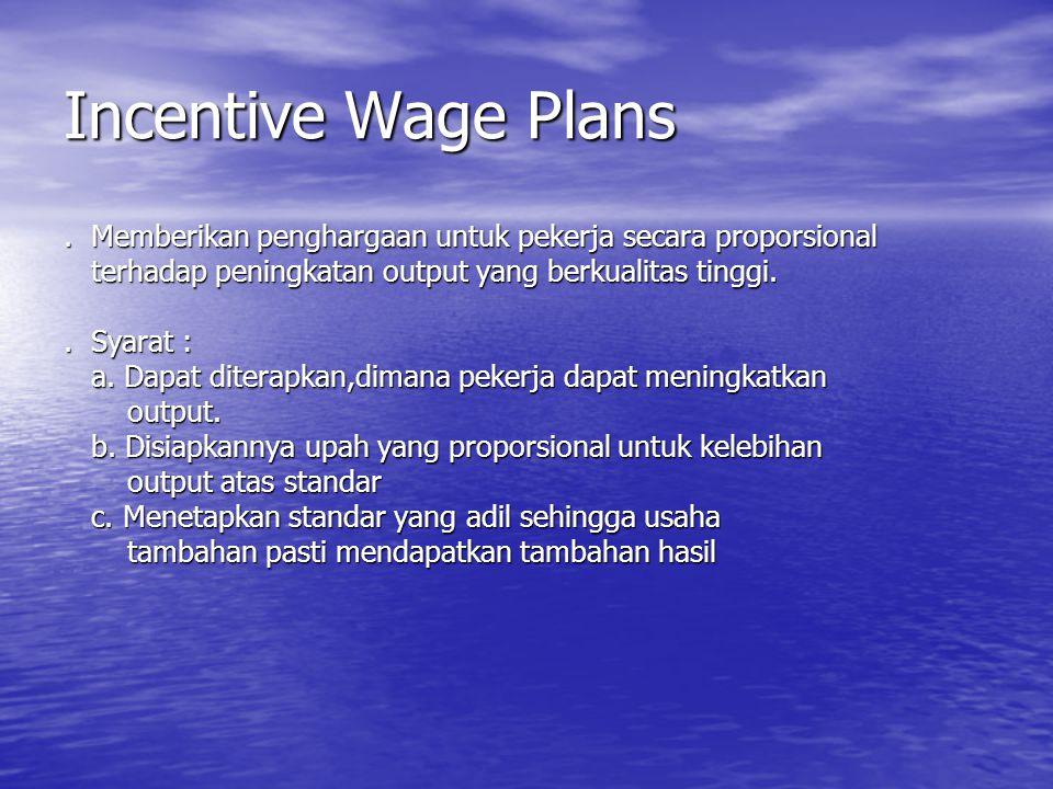 Purpose of an Incentive Wage Plan Merangsang pekerja supaya produksi lebih banyak.