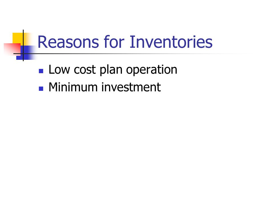 Reasons for Inventories Low cost plan operation Minimum investment