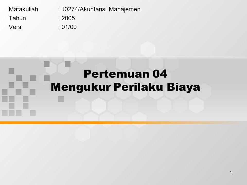 1 Pertemuan 04 Mengukur Perilaku Biaya Matakuliah: J0274/Akuntansi Manajemen Tahun: 2005 Versi: 01/00