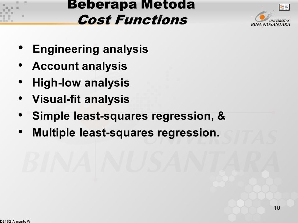 D2182-Armanto W 10 Beberapa Metoda Cost Functions Engineering analysis Account analysis High-low analysis Visual-fit analysis Simple least-squares reg