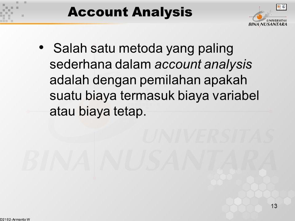 D2182-Armanto W 13 Account Analysis Salah satu metoda yang paling sederhana dalam account analysis adalah dengan pemilahan apakah suatu biaya termasuk biaya variabel atau biaya tetap.