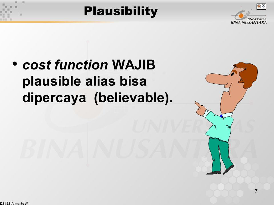 D2182-Armanto W 7 Plausibility cost function WAJIB plausible alias bisa dipercaya (believable).