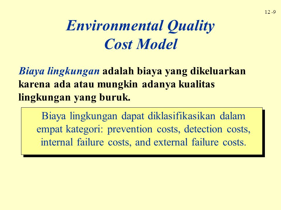 12 -10 Evaluating and selecting suppliers Evaluating and selecting pollution control equipment Designing processes Designing products Carrying out environmental studies Auditing environmental risks Developing environmental management systems Recycling products Obtaining ISO 14001 certification Classification of Environmental Costs by Activity Prevention Activities Prevention Activities