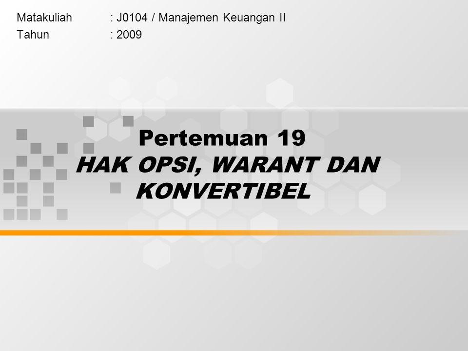 Pertemuan 19 HAK OPSI, WARANT DAN KONVERTIBEL Matakuliah: J0104 / Manajemen Keuangan II Tahun: 2009