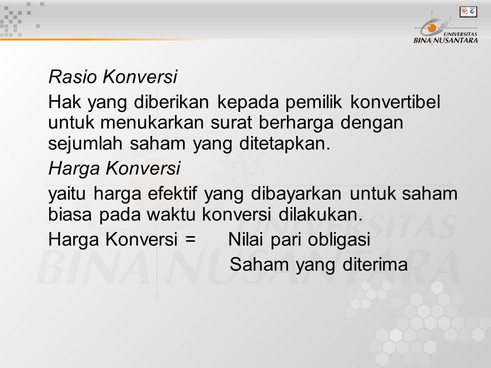 Rasio Konversi Hak yang diberikan kepada pemilik konvertibel untuk menukarkan surat berharga dengan sejumlah saham yang ditetapkan. Harga Konversi yai