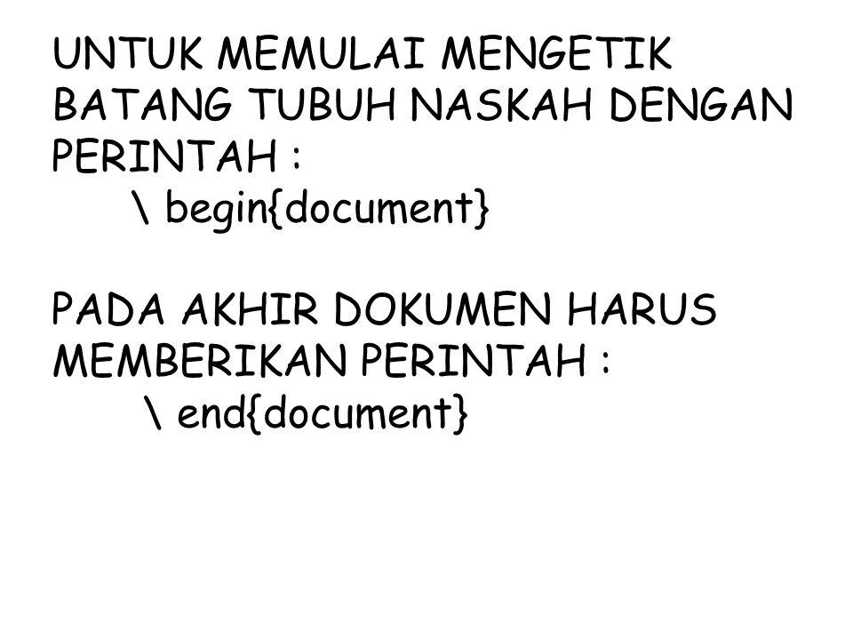UNTUK MEMULAI MENGETIK BATANG TUBUH NASKAH DENGAN PERINTAH : \ begin{document} PADA AKHIR DOKUMEN HARUS MEMBERIKAN PERINTAH : \ end{document}