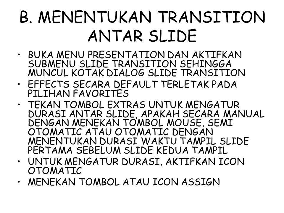 B. MENENTUKAN TRANSITION ANTAR SLIDE BUKA MENU PRESENTATION DAN AKTIFKAN SUBMENU SLIDE TRANSITION SEHINGGA MUNCUL KOTAK DIALOG SLIDE TRANSITION EFFECT