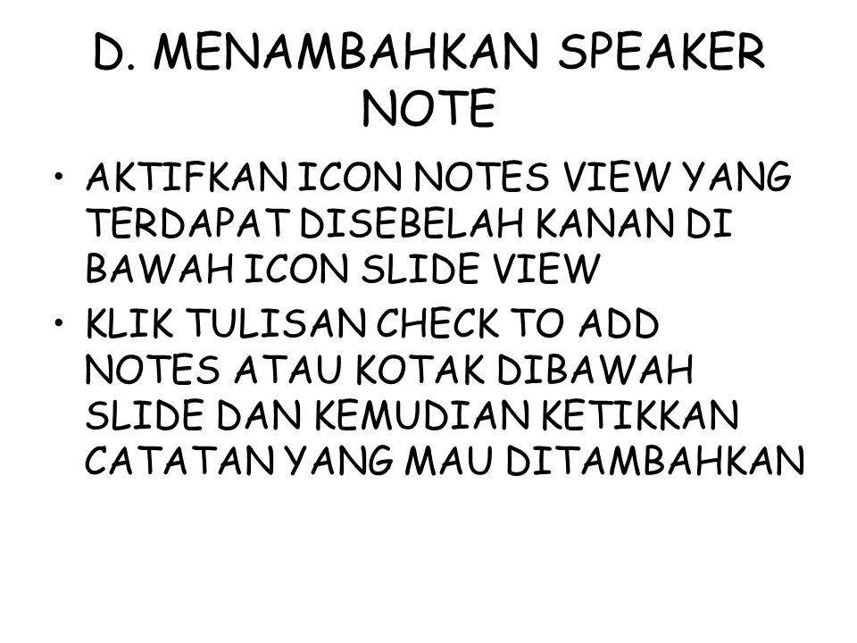 D. MENAMBAHKAN SPEAKER NOTE AKTIFKAN ICON NOTES VIEW YANG TERDAPAT DISEBELAH KANAN DI BAWAH ICON SLIDE VIEW KLIK TULISAN CHECK TO ADD NOTES ATAU KOTAK