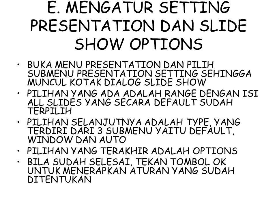 E. MENGATUR SETTING PRESENTATION DAN SLIDE SHOW OPTIONS BUKA MENU PRESENTATION DAN PILIH SUBMENU PRESENTATION SETTING SEHINGGA MUNCUL KOTAK DIALOG SLI