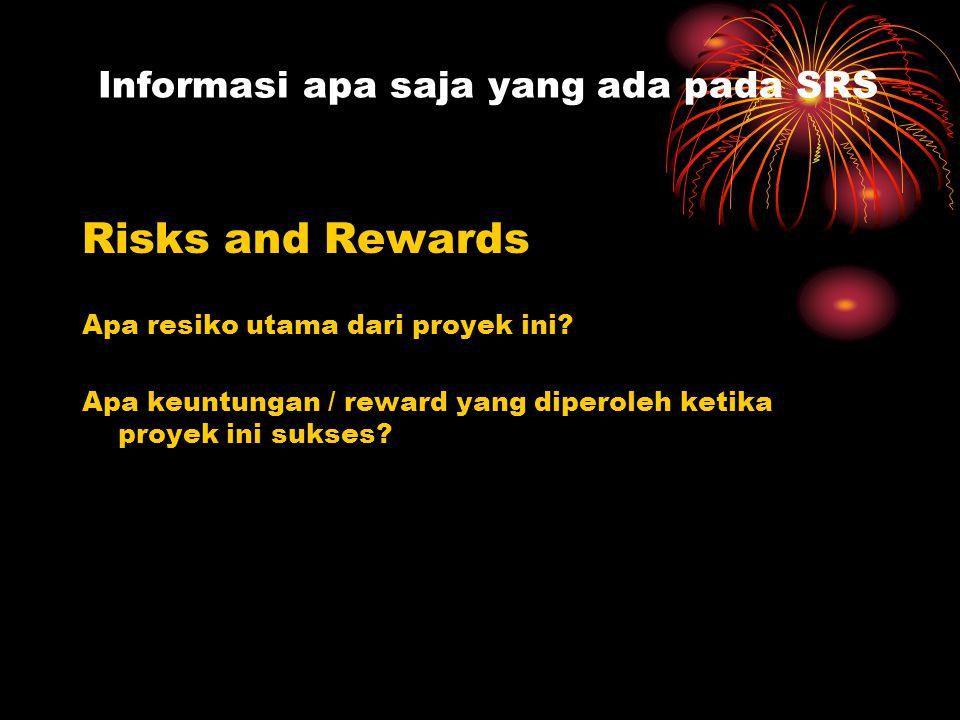Risks and Rewards Apa resiko utama dari proyek ini? Apa keuntungan / reward yang diperoleh ketika proyek ini sukses? Informasi apa saja yang ada pada
