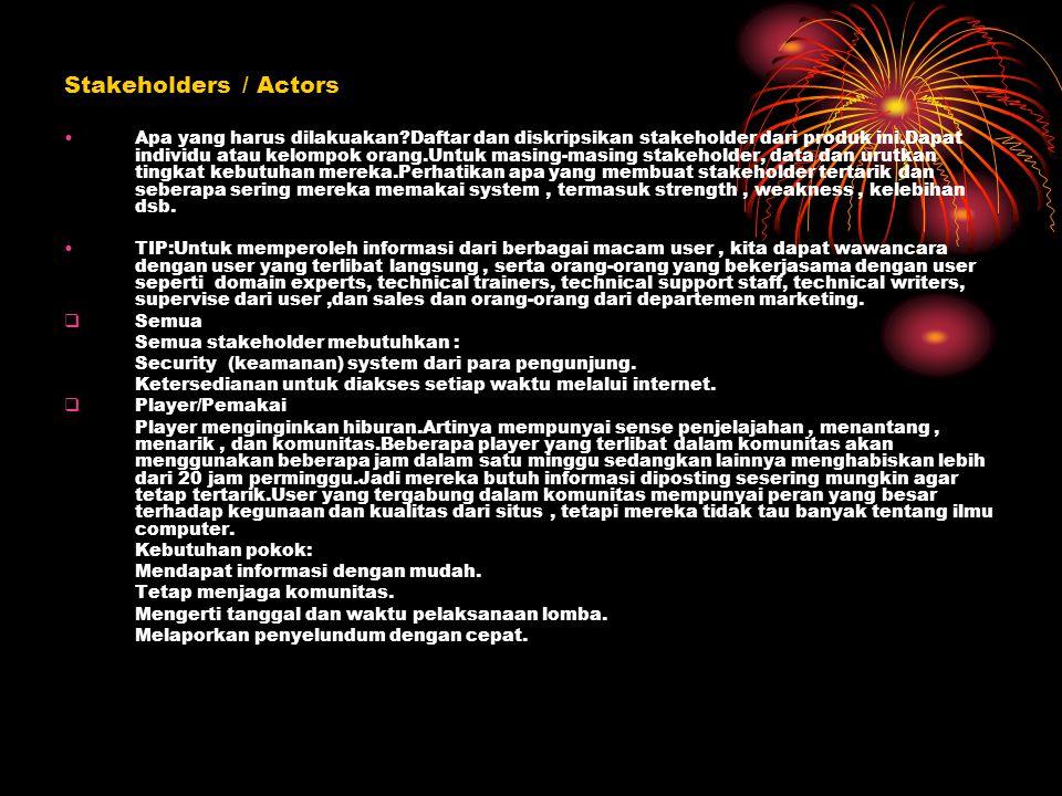 Stakeholders / Actors Apa yang harus dilakuakan?Daftar dan diskripsikan stakeholder dari produk ini.Dapat individu atau kelompok orang.Untuk masing-ma