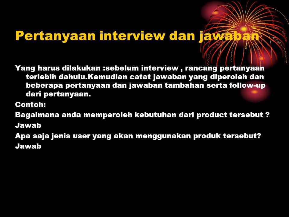 Pertanyaan interview dan jawaban Yang harus dilakukan :sebelum interview, rancang pertanyaan terlebih dahulu.Kemudian catat jawaban yang diperoleh dan