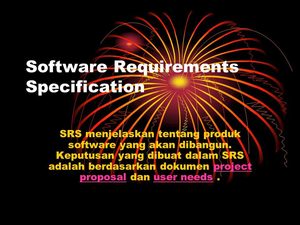 Software Requirements Specification SRS menjelaskan tentang produk software yang akan dibangun. Keputusan yang dibuat dalam SRS adalah berdasarkan dok