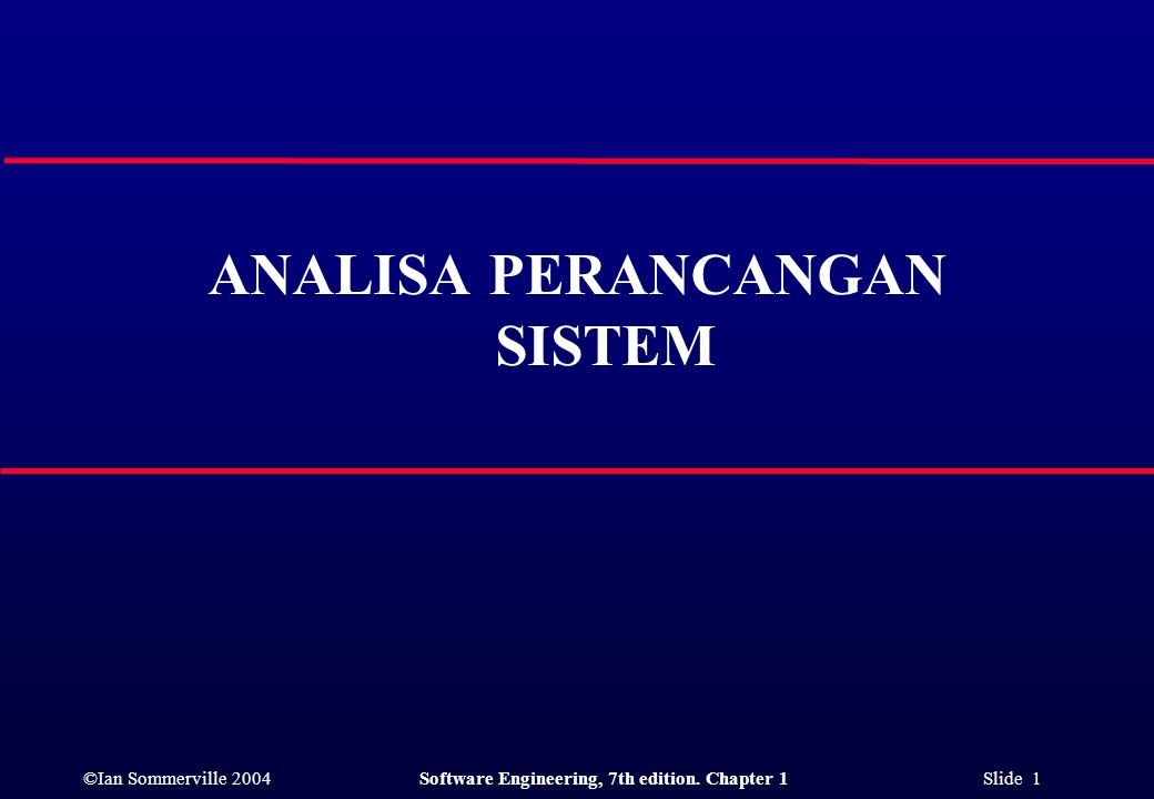 ©Ian Sommerville 2004Software Engineering, 7th edition. Chapter 1 Slide 1 ANALISA PERANCANGAN SISTEM