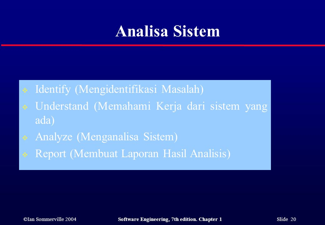 ©Ian Sommerville 2004Software Engineering, 7th edition. Chapter 1 Slide 20 Analisa Sistem  Identify (Mengidentifikasi Masalah)  Understand (Memahami