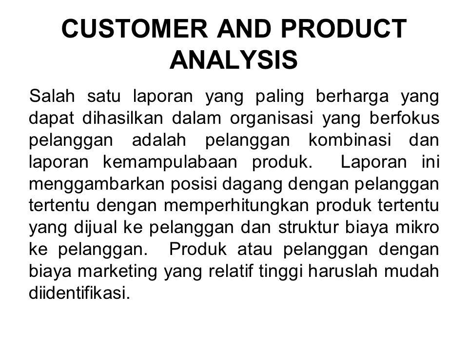 CUSTOMER AND PRODUCT ANALYSIS Salah satu laporan yang paling berharga yang dapat dihasilkan dalam organisasi yang berfokus pelanggan adalah pelanggan kombinasi dan laporan kemampulabaan produk.