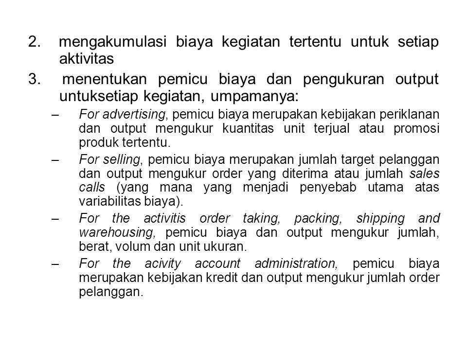 2.mengakumulasi biaya kegiatan tertentu untuk setiap aktivitas 3.