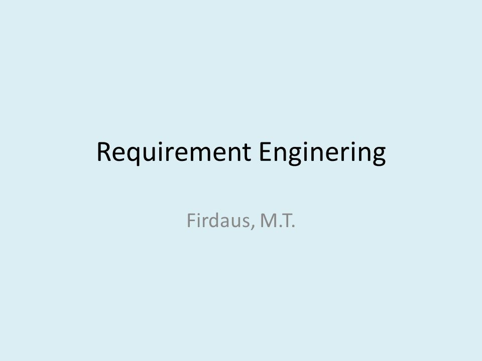 Requirement Enginering Firdaus, M.T.