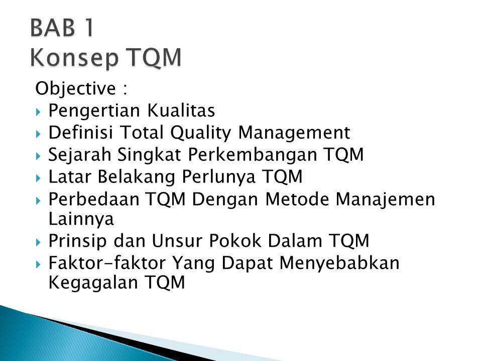 Objective :  Pengertian Kualitas  Definisi Total Quality Management  Sejarah Singkat Perkembangan TQM  Latar Belakang Perlunya TQM  Perbedaan TQM