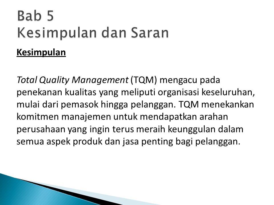 Kesimpulan Total Quality Management (TQM) mengacu pada penekanan kualitas yang meliputi organisasi keseluruhan, mulai dari pemasok hingga pelanggan. T