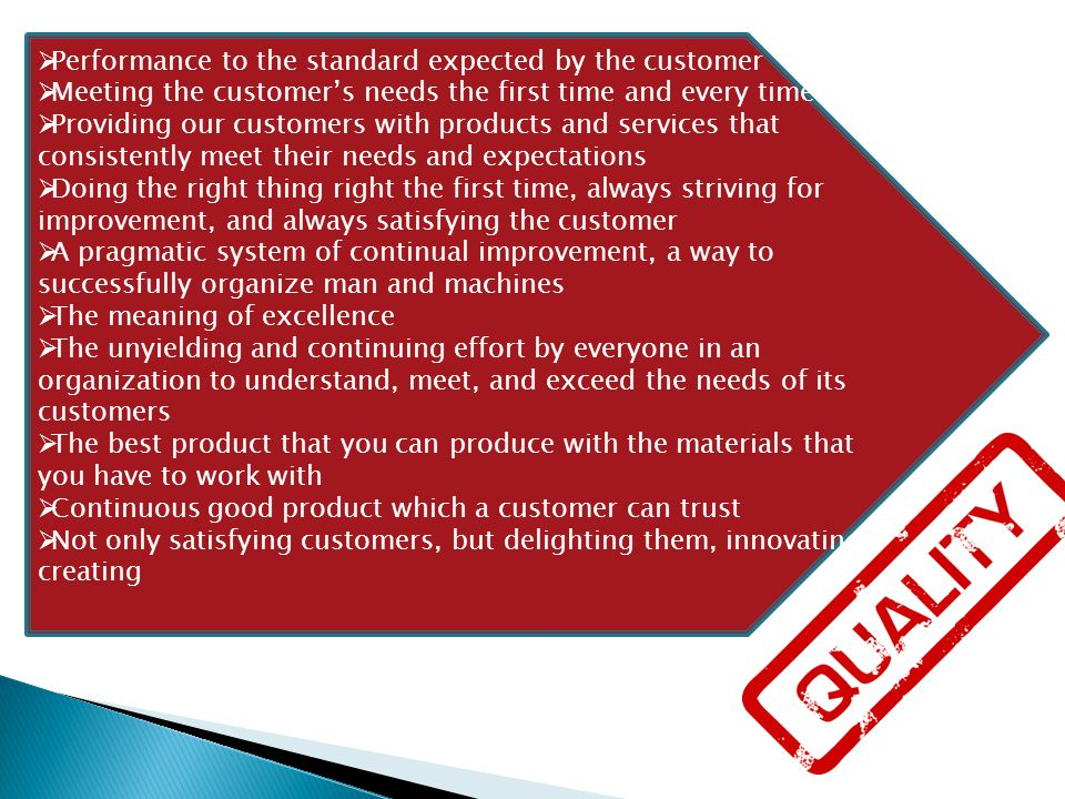  Performance to the standard expected by the customer  Meeting the customer's needs the first time and every time  Providing our customers with pro