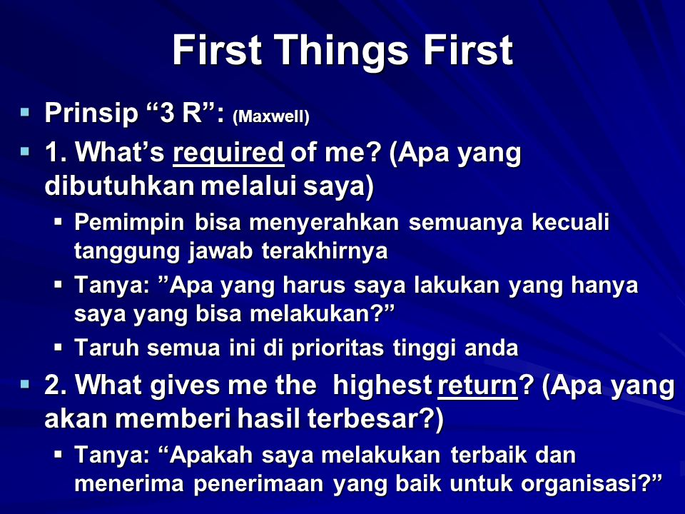 First Things First  Prinsip 3 R : (Maxwell)  1.