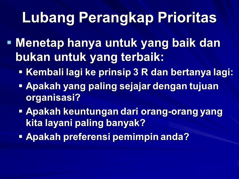 Lubang Perangkap Prioritas  Menetap hanya untuk yang baik dan bukan untuk yang terbaik:  Kembali lagi ke prinsip 3 R dan bertanya lagi:  Apakah yan