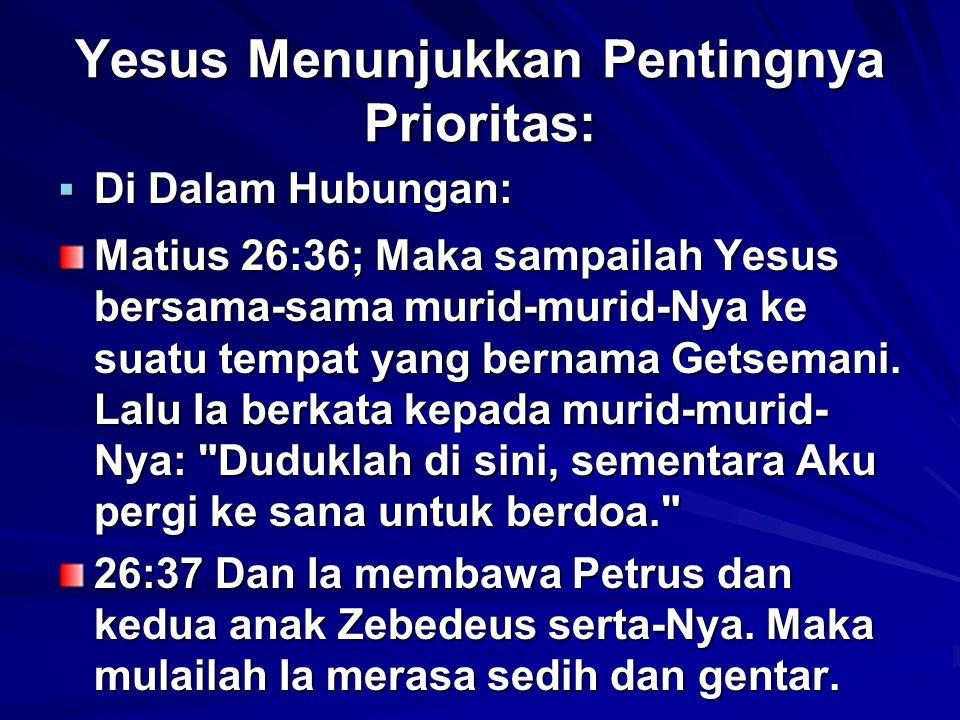  Di Dalam Hubungan: Matius 26:36; Maka sampailah Yesus bersama-sama murid-murid-Nya ke suatu tempat yang bernama Getsemani. Lalu Ia berkata kepada mu
