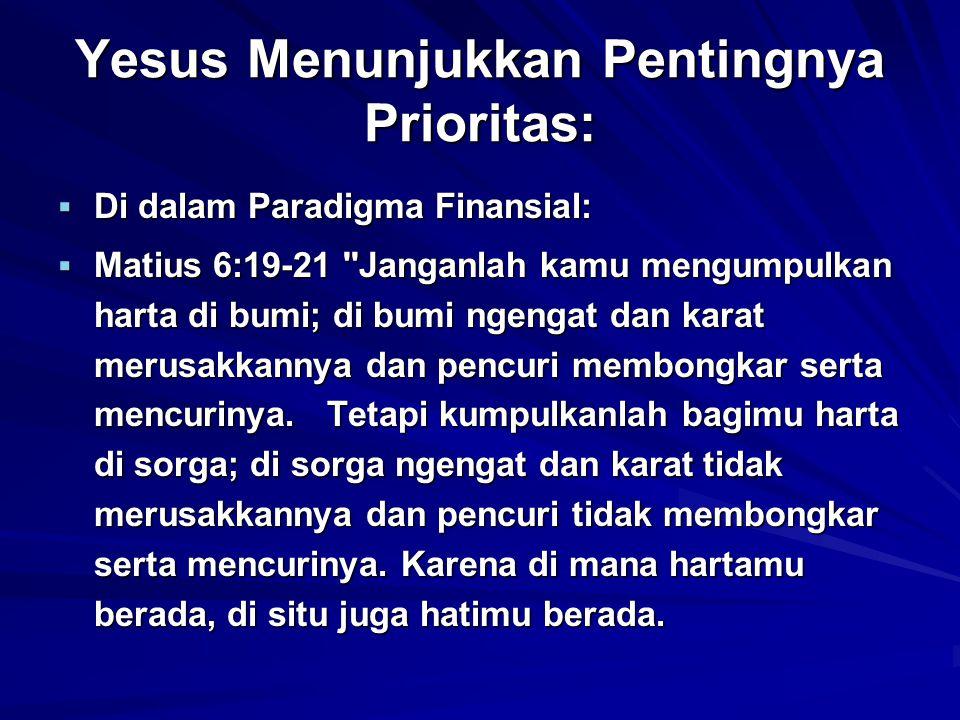  Di dalam Paradigma Finansial:  Matius 6:19-21 ''Janganlah kamu mengumpulkan harta di bumi; di bumi ngengat dan karat merusakkannya dan pencuri memb